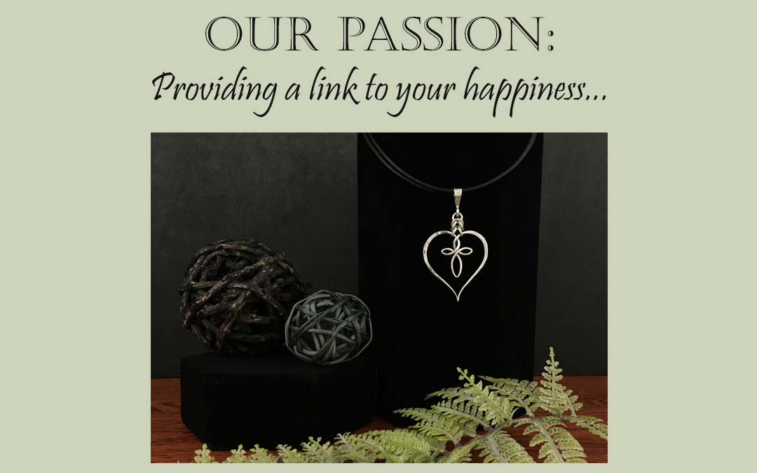 Our Passion… Providing a link to your happiness