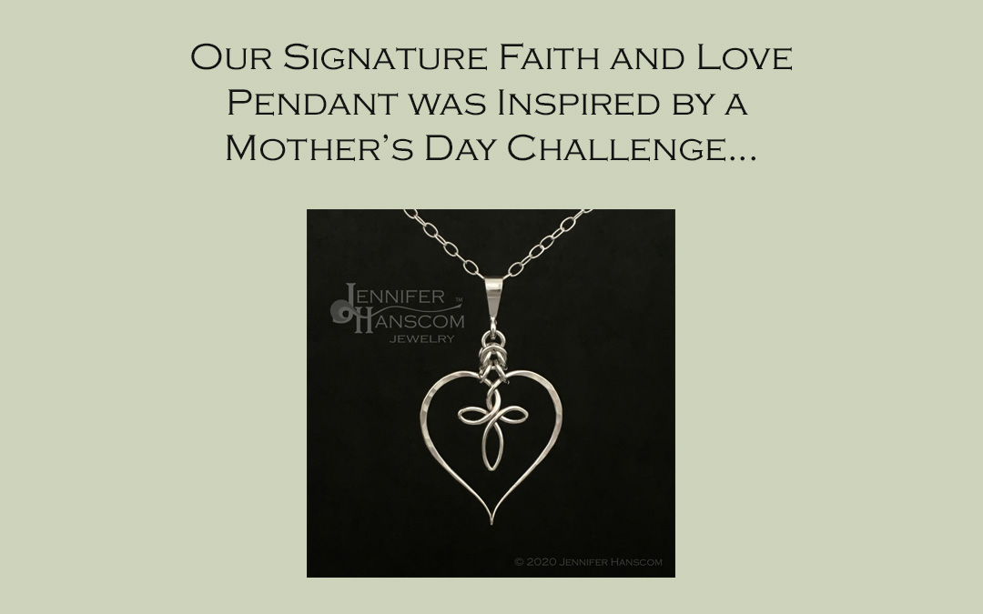 Mother's Day Challenge Inspired my Signature Faith and Love Pendant